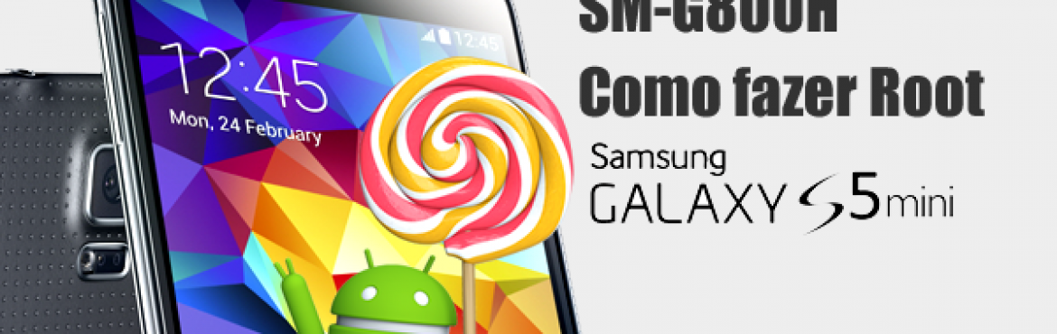Como obter Root no Galaxy S5 mini SM-G800H com Lollipop
