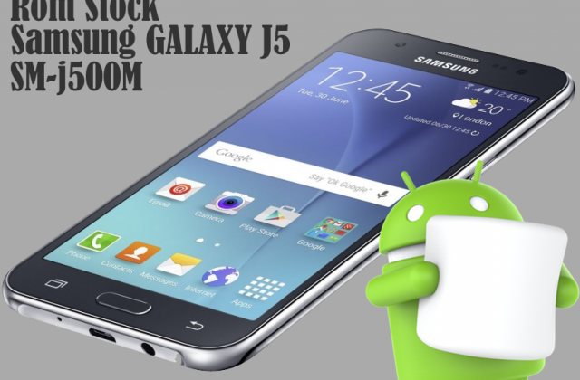 Samsung GALAXY J5 – Stock Rom SM-J500M Android Marshmallow 6.0.1